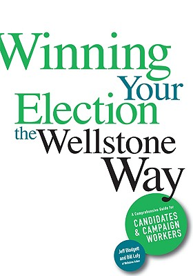 Winning Your Election the Wellstone Way By Blodgett, Jeff/ Lofy, Bill/ Goldfarb, Ben/ Peterson, Erik/ Tejwani, Sujata